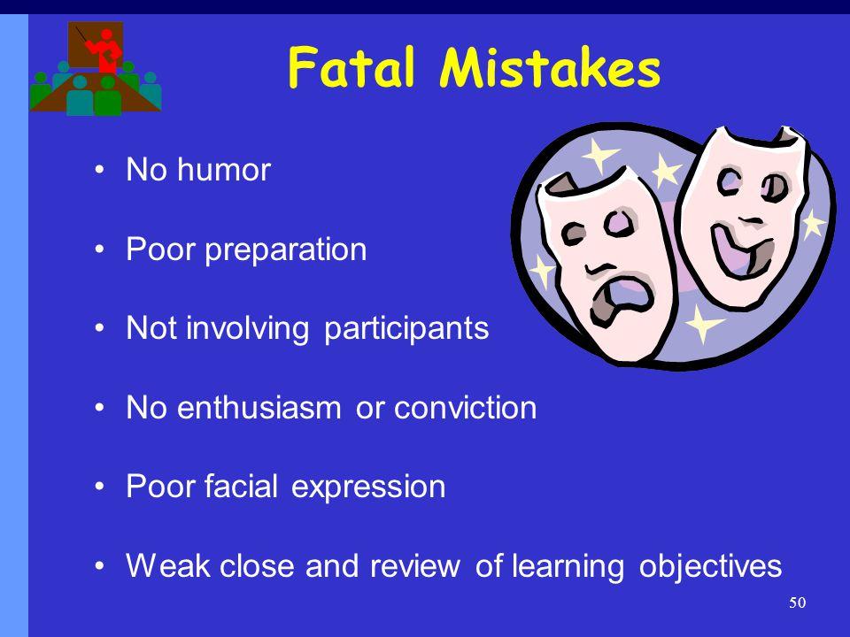 Fatal Mistakes No humor Poor preparation Not involving participants