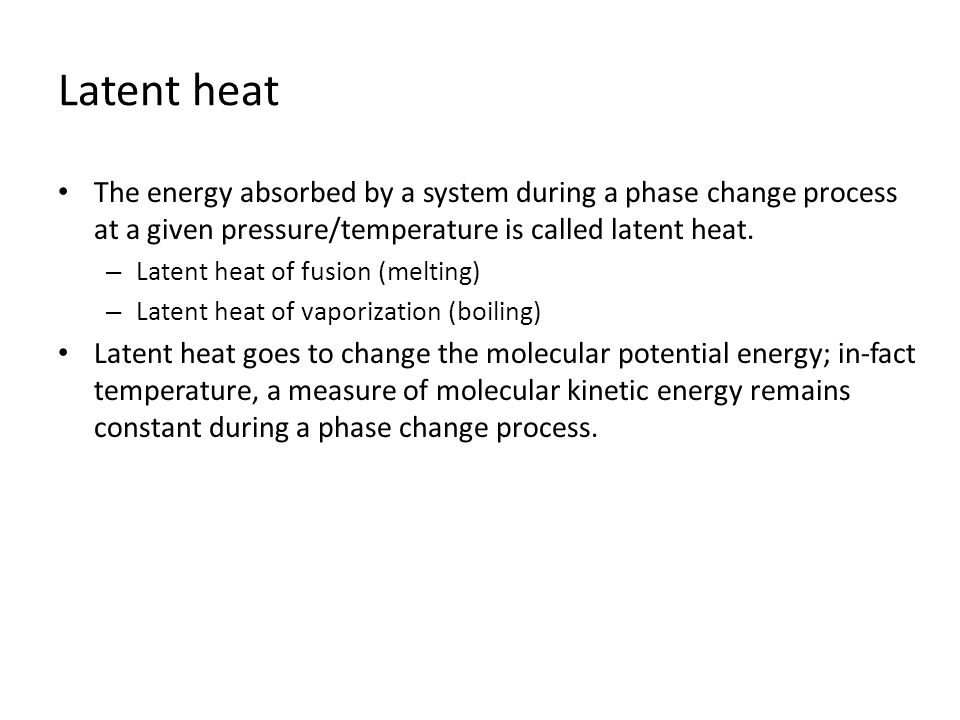 Latent heat The energy absorbed by a system during a phase change process at a given pressure/temperature is called latent heat.