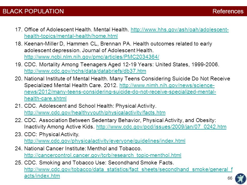 References Office of Adolescent Health. Mental Health. http://www.hhs.gov/ash/oah/adolescent- health-topics/mental-health/home.html.