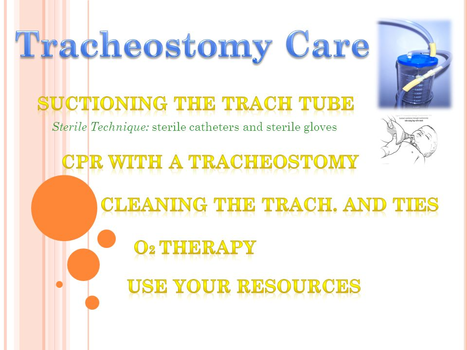 Tracheostomy Care Suctioning the Trach tube CPR with a tracheostomy