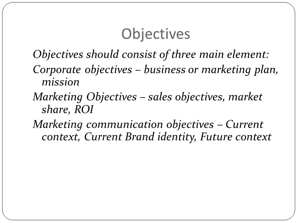 Objectives Objectives should consist of three main element: