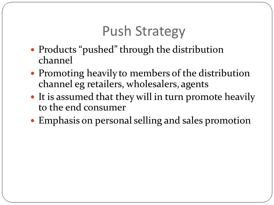 Push Strategy Products pushed through the distribution channel