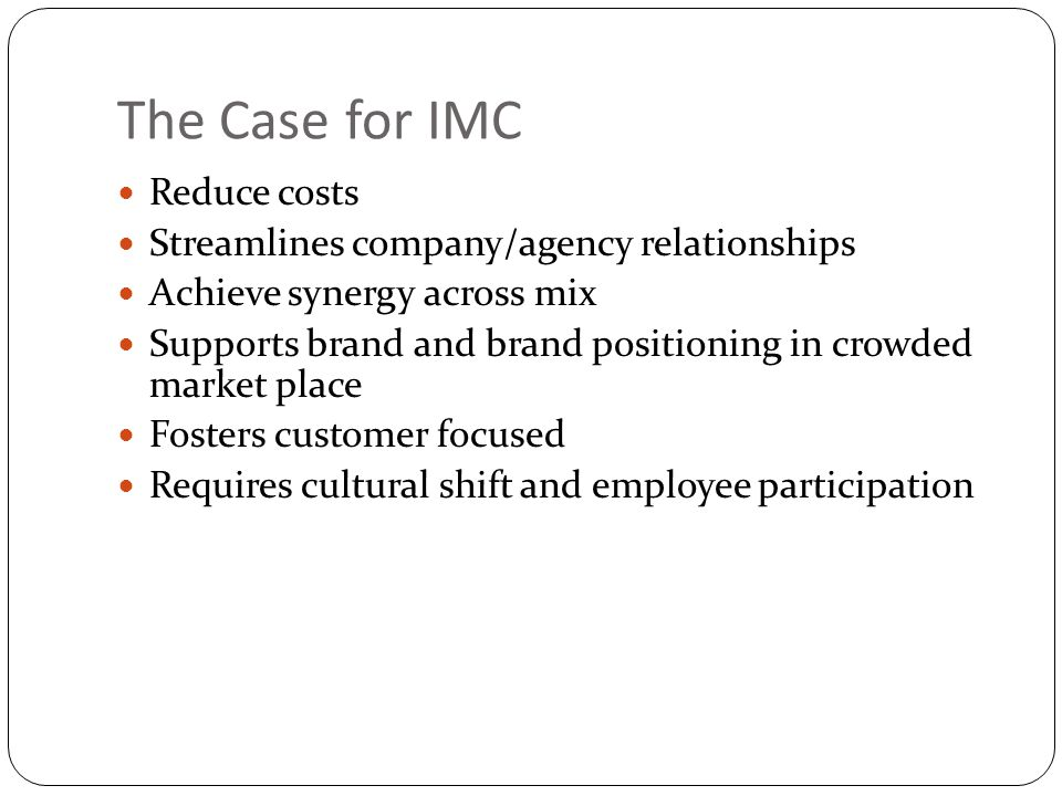The Case for IMC Reduce costs Streamlines company/agency relationships
