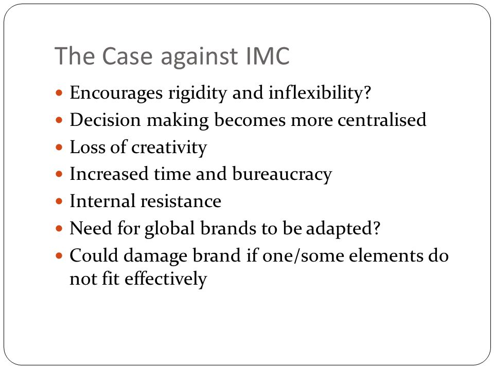 The Case against IMC Encourages rigidity and inflexibility