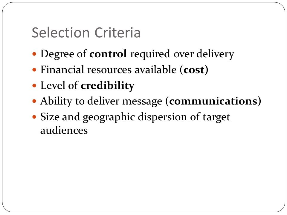Selection Criteria Degree of control required over delivery