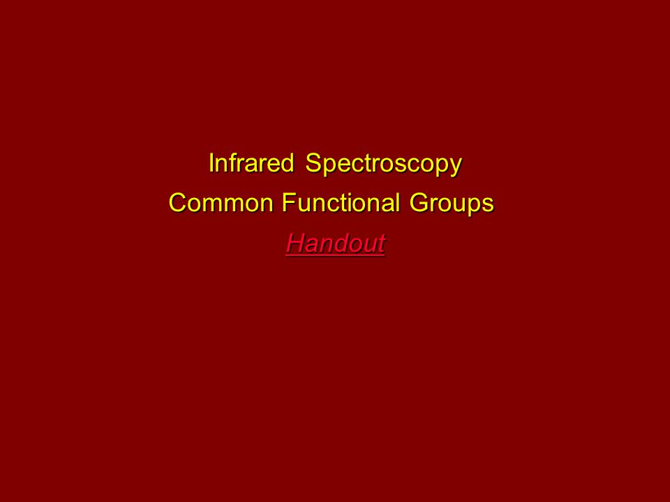 Infrared Spectroscopy Common Functional Groups Handout
