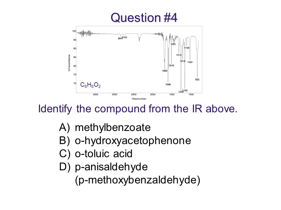 Question #4 Identify the compound from the IR above. methylbenzoate