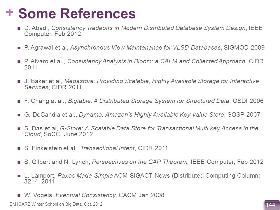 Some References D. Abadi, Consistency Tradeoffs in Modern Distributed Database System Design, IEEE Computer, Feb 2012.