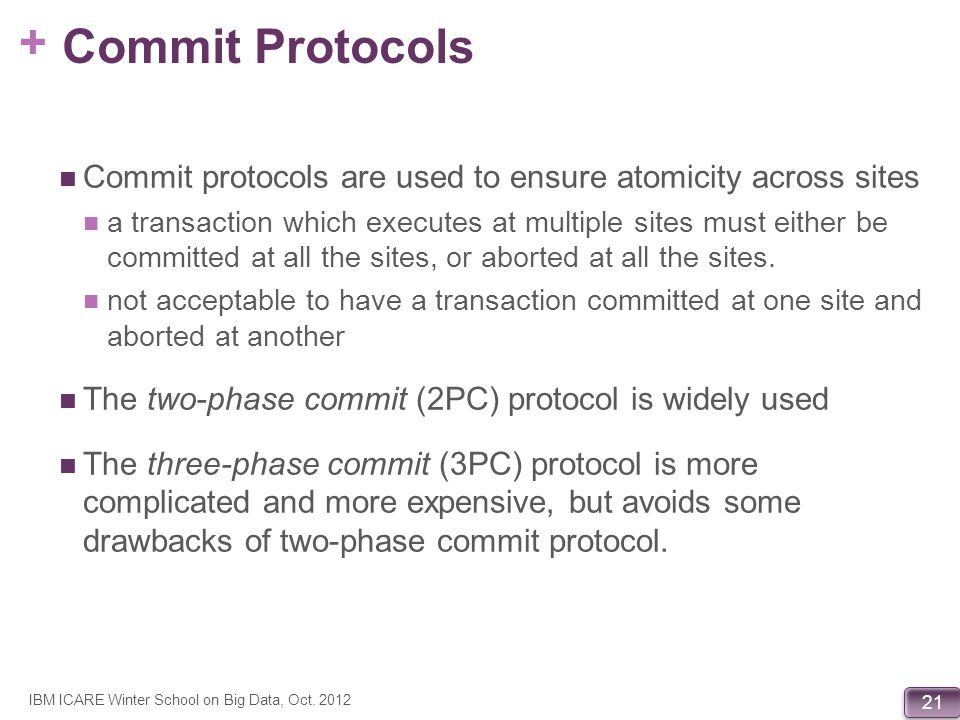 Commit Protocols Commit protocols are used to ensure atomicity across sites.
