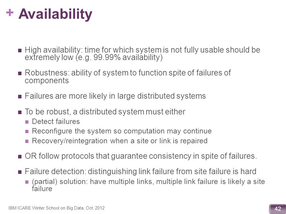 Availability High availability: time for which system is not fully usable should be extremely low (e.g. 99.99% availability)