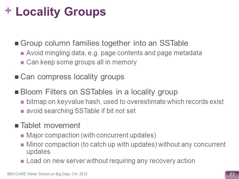 Locality Groups Group column families together into an SSTable