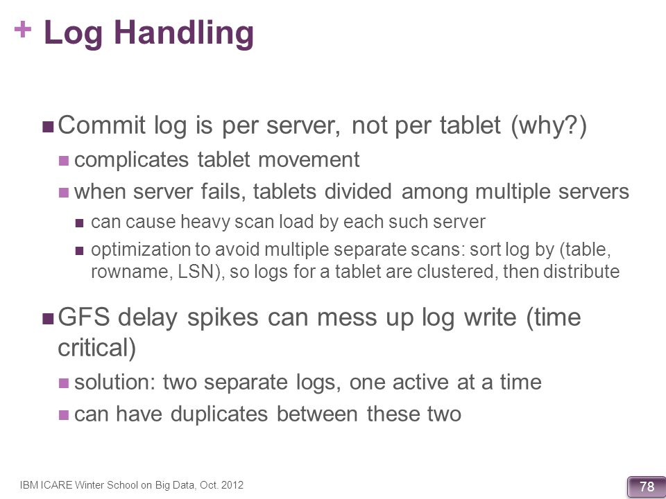 Log Handling Commit log is per server, not per tablet (why )