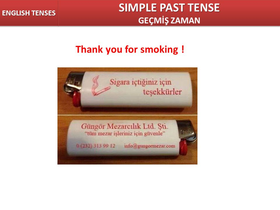 ENGLISH TENSES SIMPLE PAST TENSE GEÇMİŞ ZAMAN Thank you for smoking !