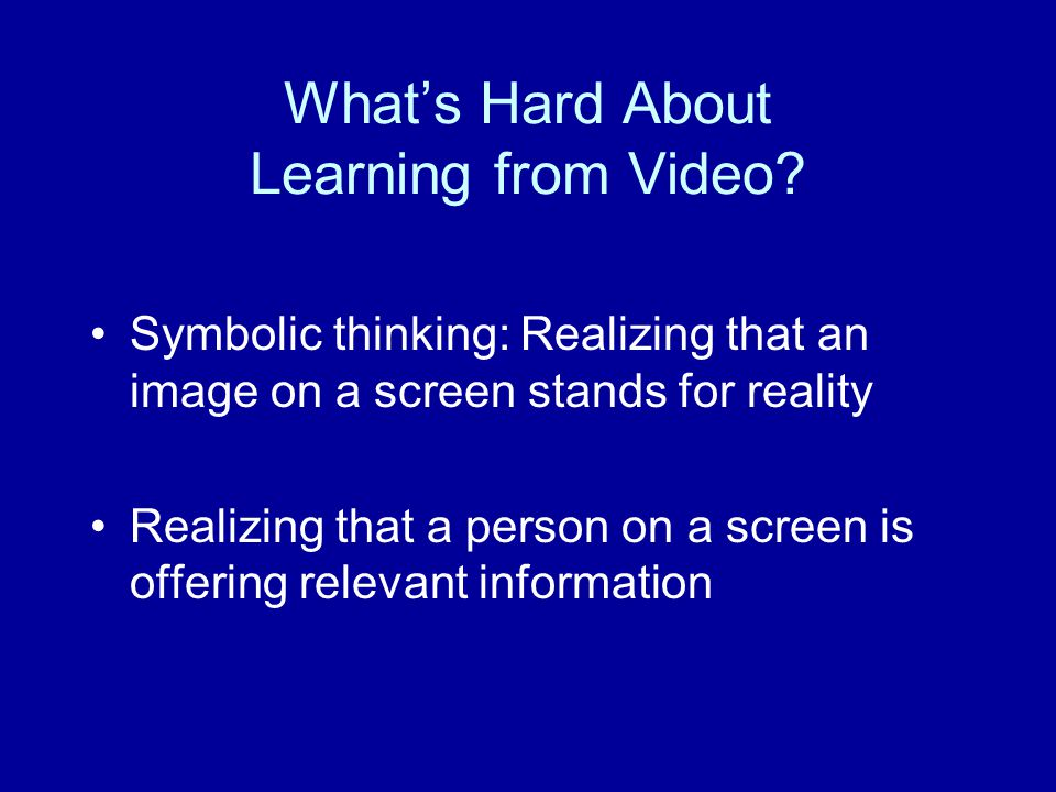 What's Hard About Learning from Video