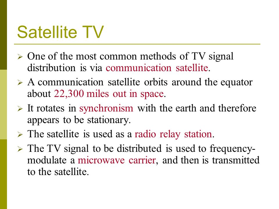 Satellite TV One of the most common methods of TV signal distribution is via communication satellite.