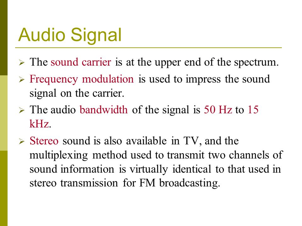 Audio Signal The sound carrier is at the upper end of the spectrum.
