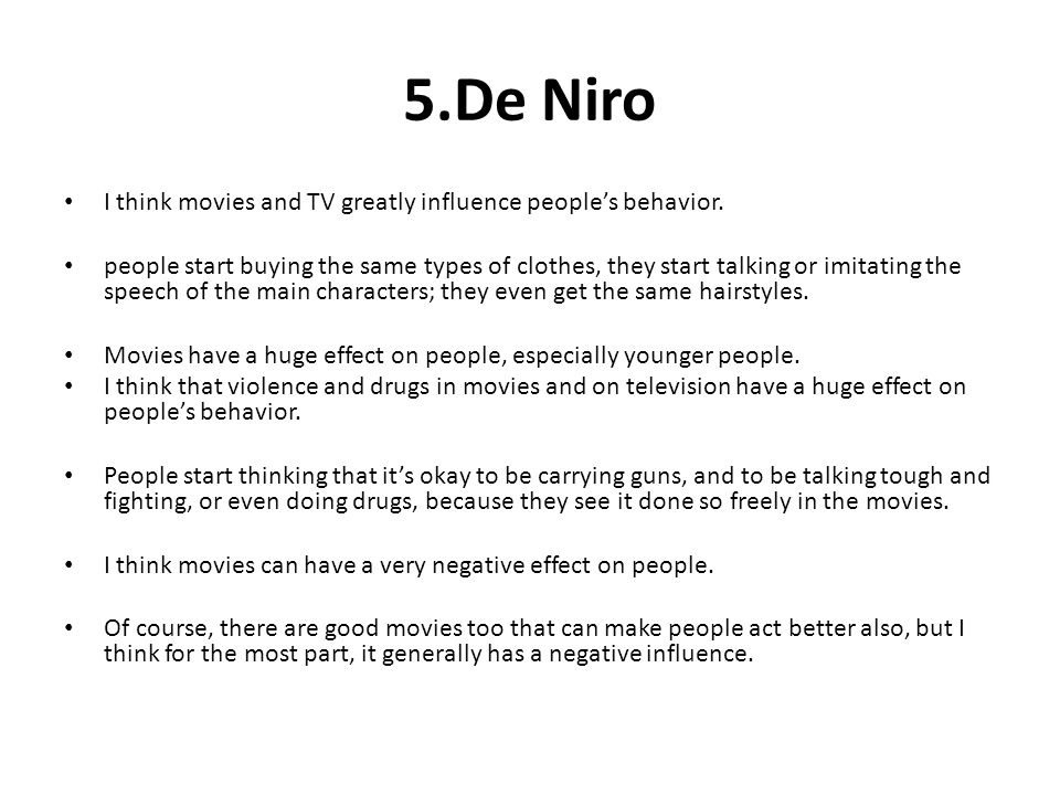 5.De Niro I think movies and TV greatly influence people's behavior.