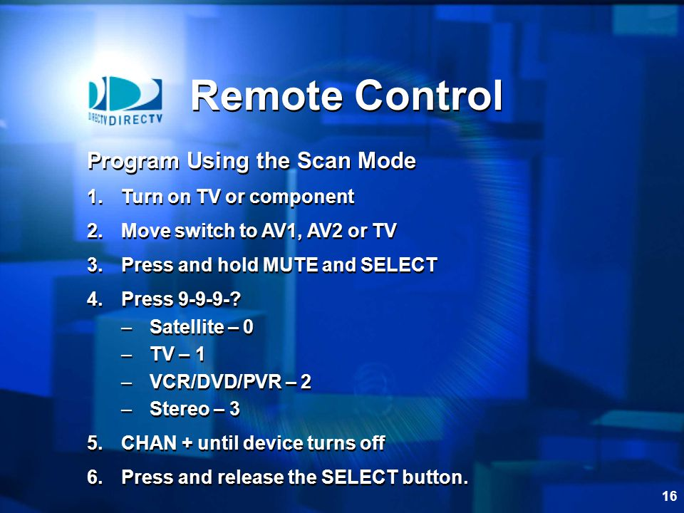 Remote Control Program Using the Scan Mode Turn on TV or component