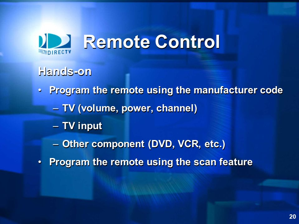 Remote Control Hands-on Program the remote using the manufacturer code
