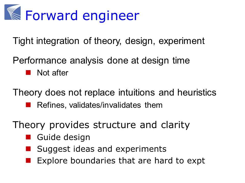 Forward engineer Tight integration of theory, design, experiment
