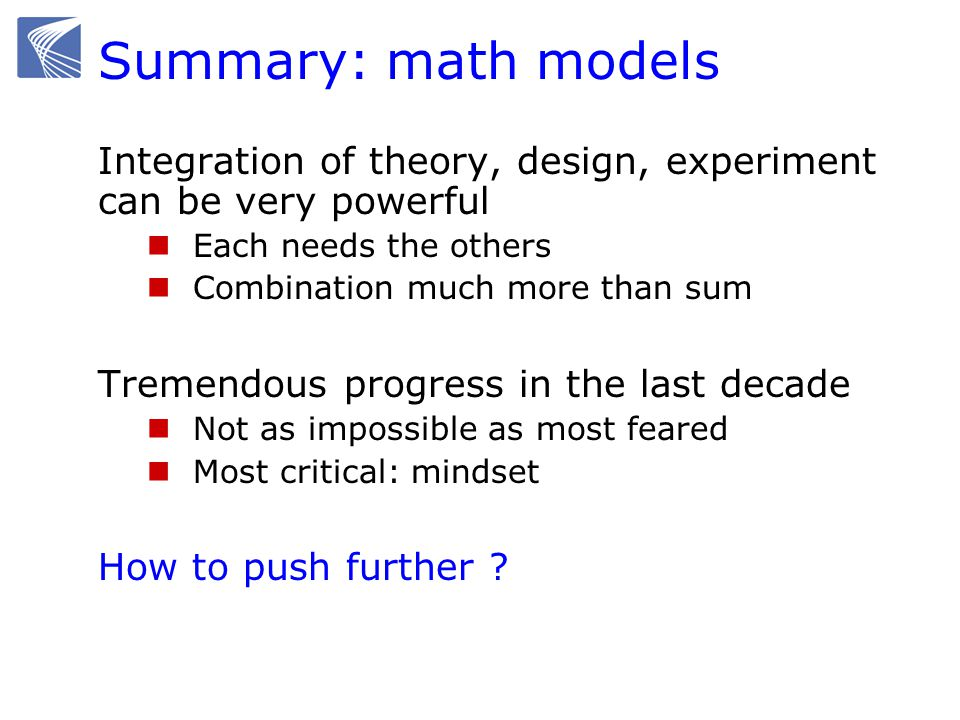 Summary: math models Integration of theory, design, experiment can be very powerful. Each needs the others.