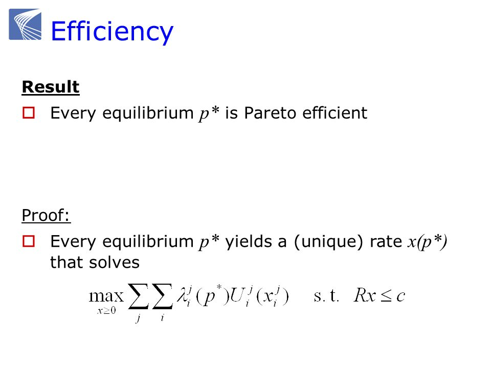Efficiency Result Every equilibrium p* is Pareto efficient Proof: