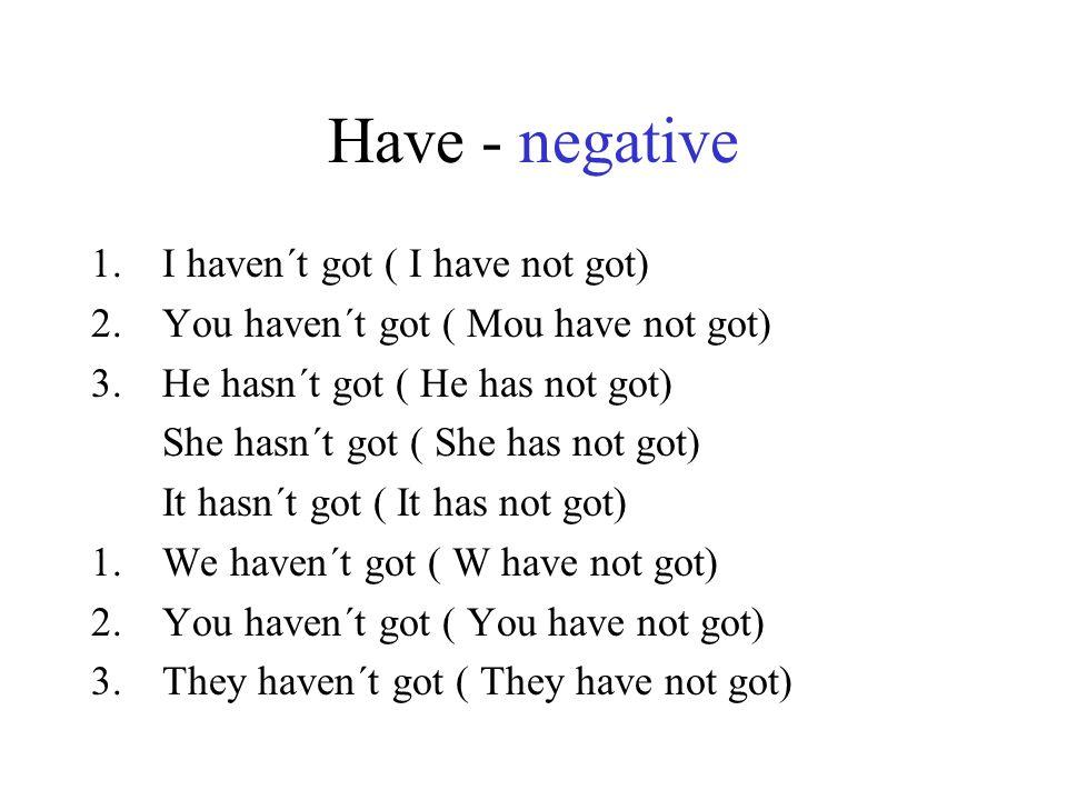 Have - negative I haven´t got ( I have not got)