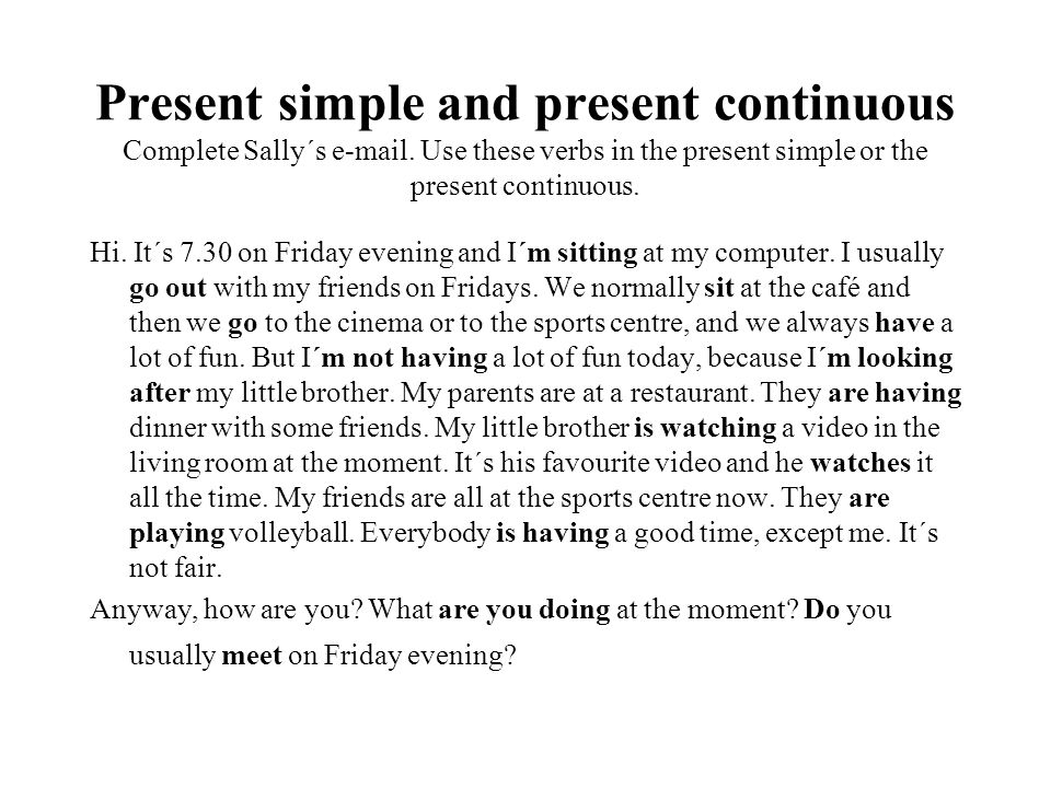 Present simple and present continuous Complete Sally´s e-mail