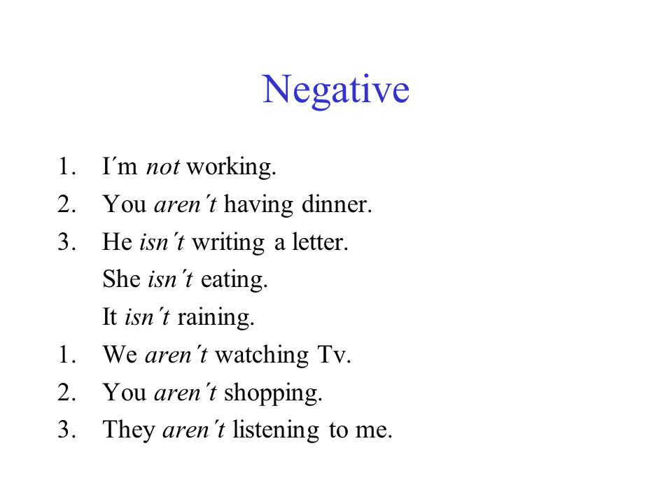 Negative I´m not working. You aren´t having dinner.