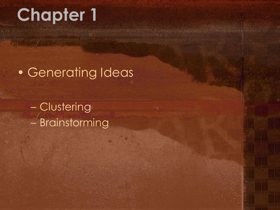 Chapter 1 Generating Ideas Clustering Brainstorming