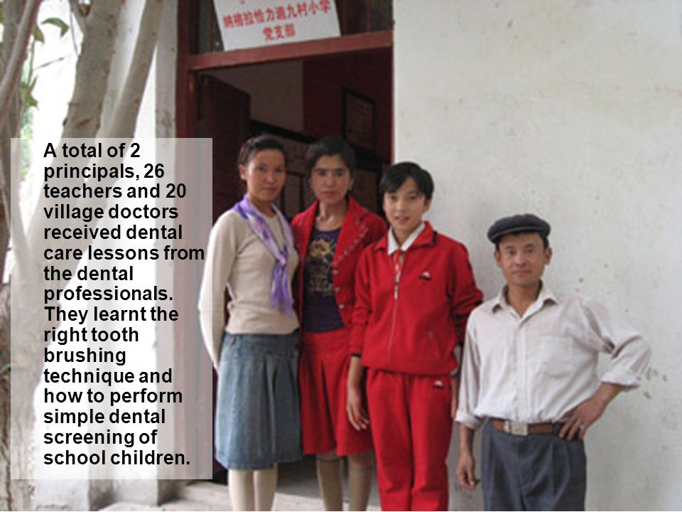 A total of 2 principals, 26 teachers and 20 village doctors received dental care lessons from the dental professionals.