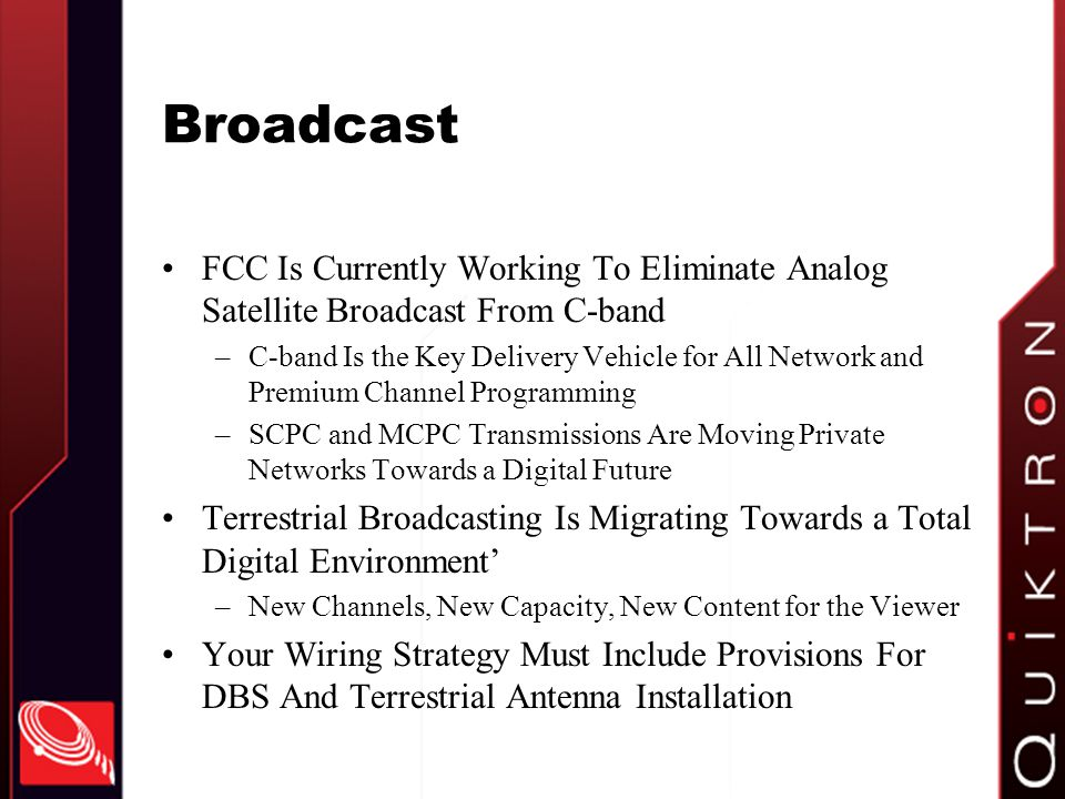 Broadcast FCC Is Currently Working To Eliminate Analog Satellite Broadcast From C-band.