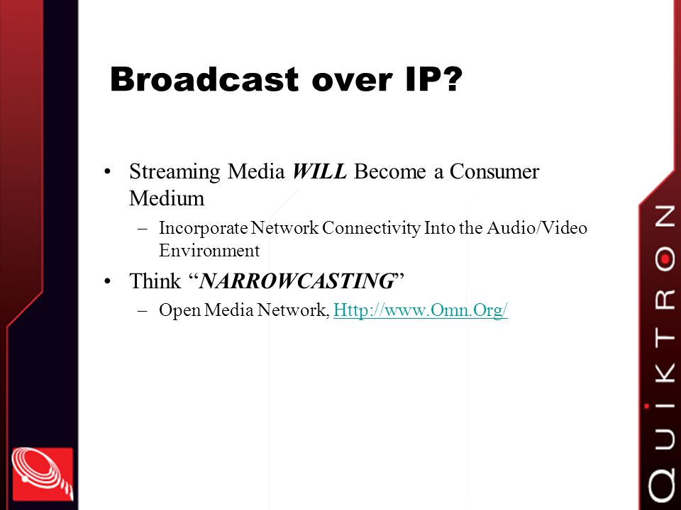 Broadcast over IP Streaming Media WILL Become a Consumer Medium