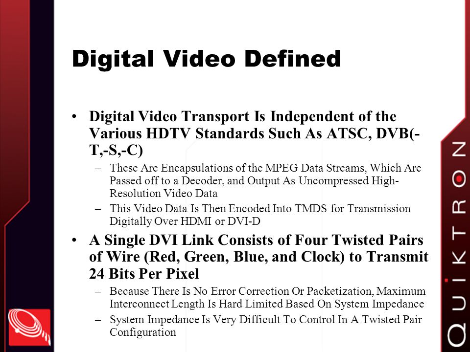 Digital Video Defined Digital Video Transport Is Independent of the Various HDTV Standards Such As ATSC, DVB(-T,-S,-C)