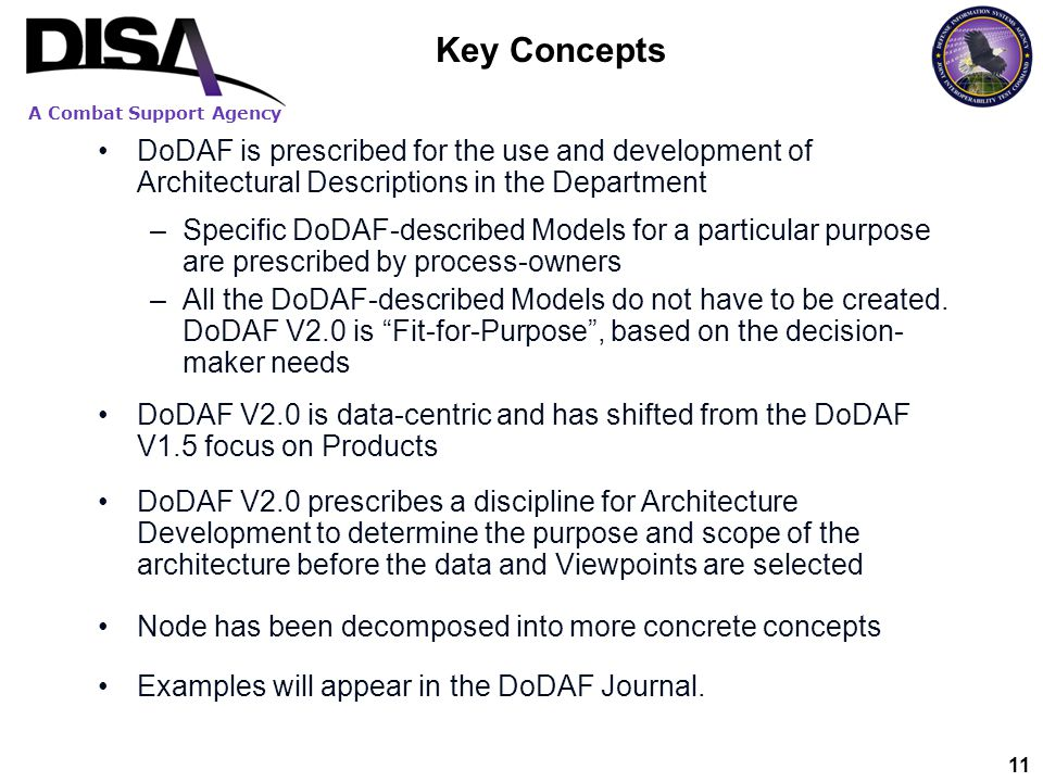 Key Concepts DoDAF is prescribed for the use and development of Architectural Descriptions in the Department.