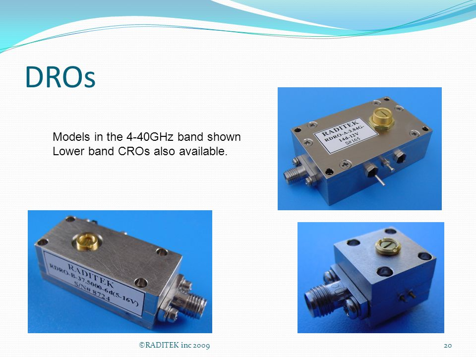 DROs Models in the 4-40GHz band shown Lower band CROs also available.