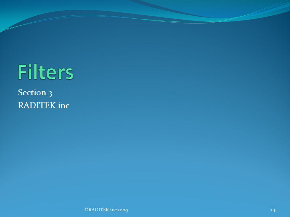 Filters Section 3 RADITEK inc ©RADITEK inc 2009