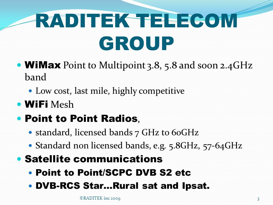 RADITEK TELECOM GROUP WiMax Point to Multipoint 3.8, 5.8 and soon 2.4GHz band. Low cost, last mile, highly competitive.