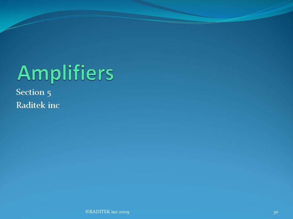 Amplifiers Section 5 Raditek inc ©RADITEK inc 2009