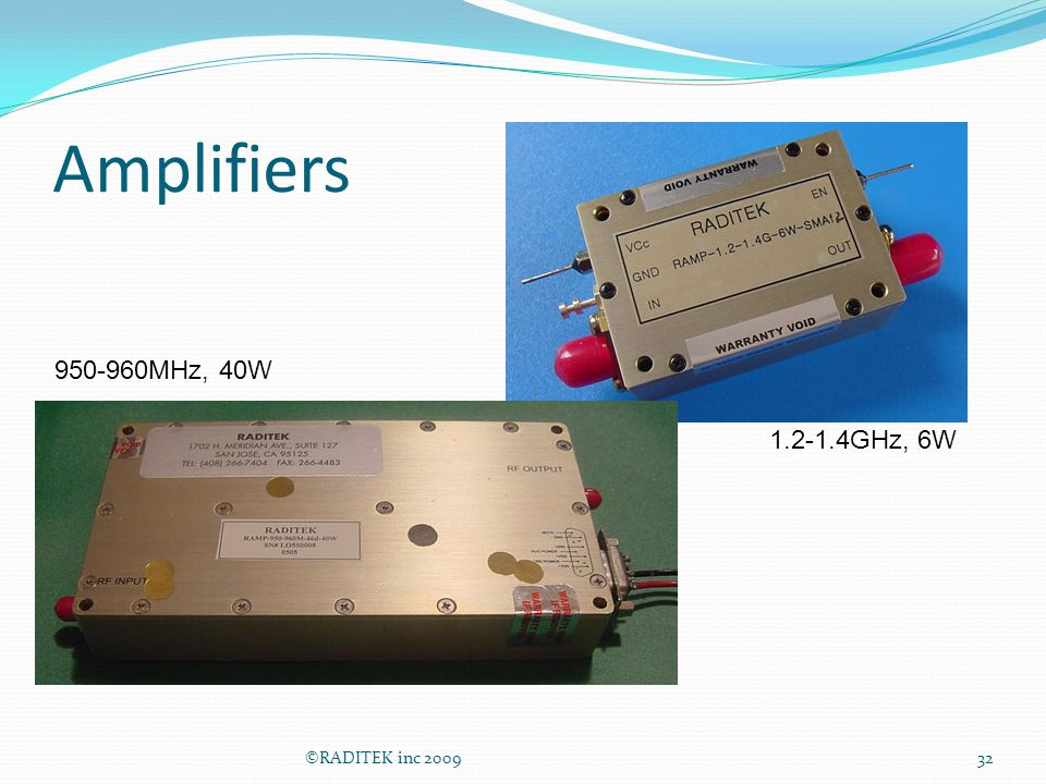 Amplifiers 950-960MHz, 40W 1.2-1.4GHz, 6W ©RADITEK inc 2009
