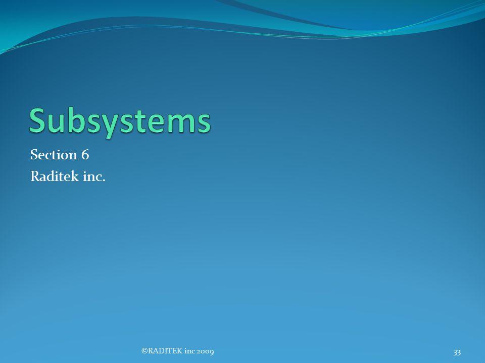 Subsystems Section 6 Raditek inc. ©RADITEK inc 2009