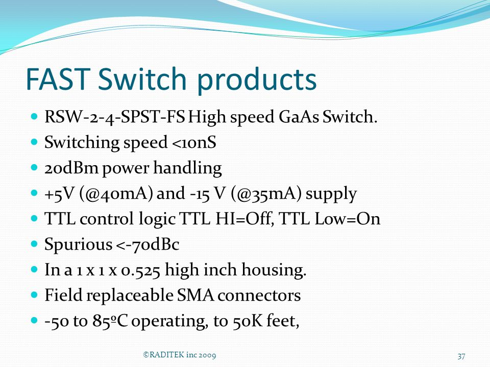 FAST Switch products RSW-2-4-SPST-FS High speed GaAs Switch.