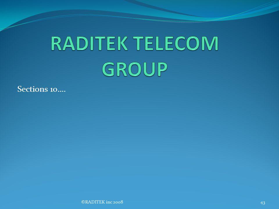RADITEK TELECOM GROUP Sections 10…. ©RADITEK inc 2008