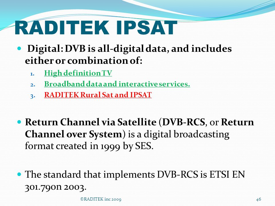 RADITEK IPSAT Digital: DVB is all-digital data, and includes either or combination of: High definition TV.