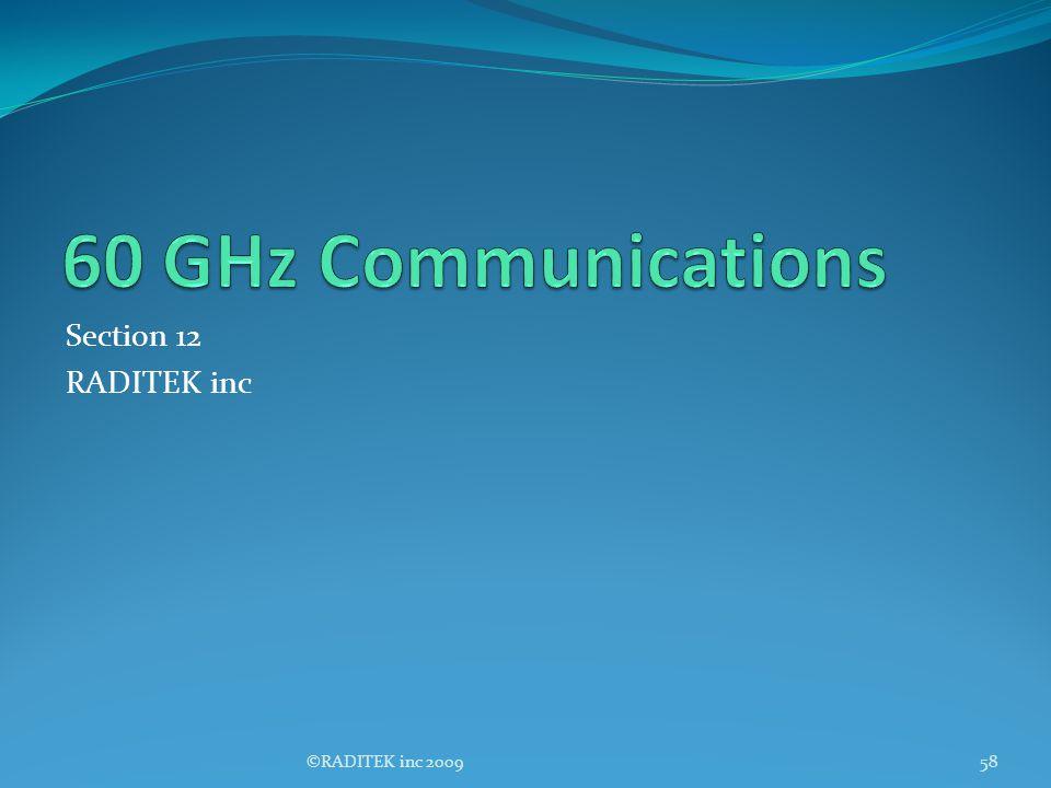 60 GHz Communications Section 12 RADITEK inc ©RADITEK inc 2009