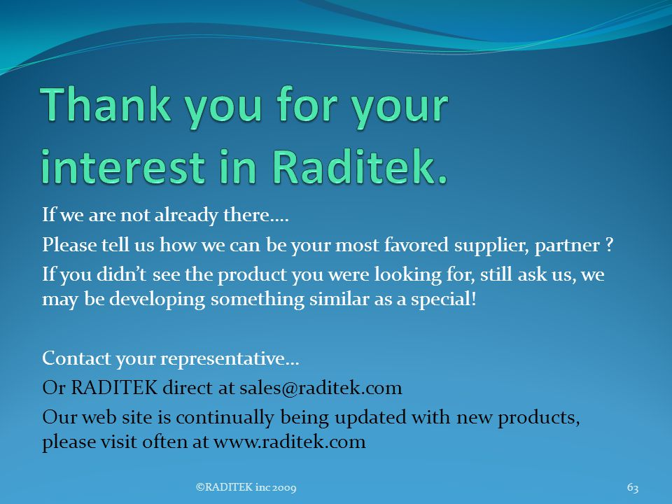 Thank you for your interest in Raditek.