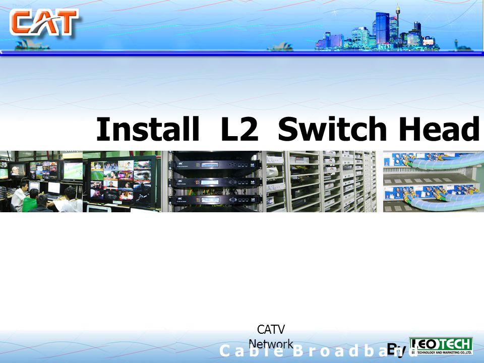 Install L2 Switch Head End CATV