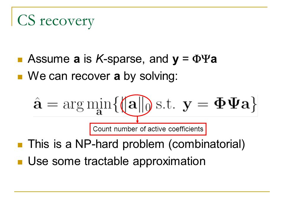 CS recovery Assume a is K-sparse, and y = FYa