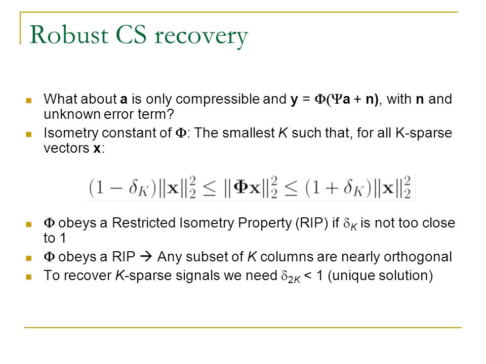 Robust CS recovery What about a is only compressible and y = F(Ya + n), with n and unknown error term