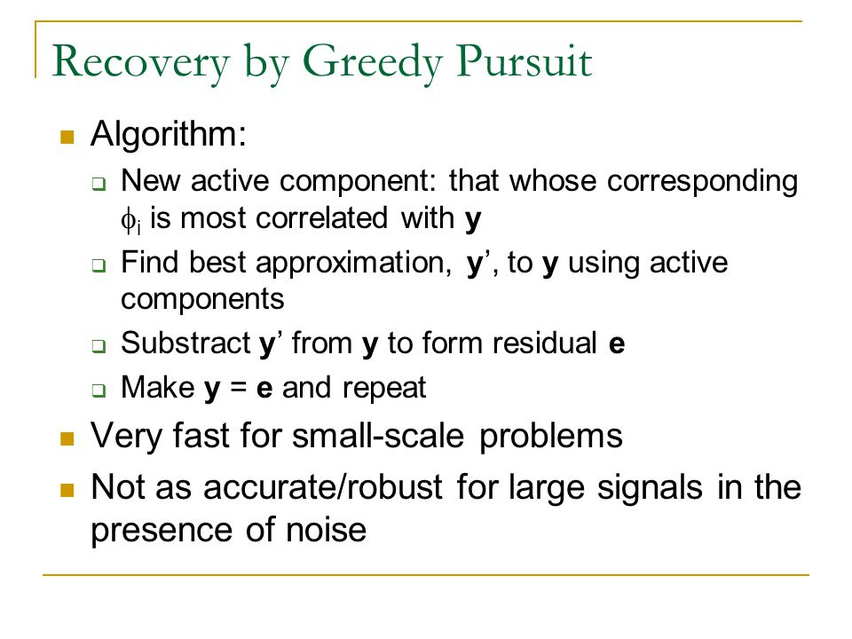 Recovery by Greedy Pursuit